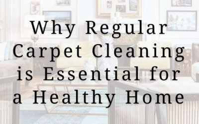 Why Regular Carpet Cleaning is Essential for a Healthy Home