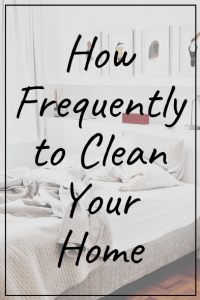 How Frequently to Clean Your Home