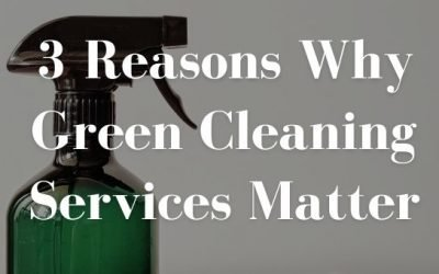3 Reasons Why Green Cleaning Services Matter