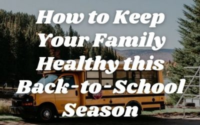 How to Keep Your Family Healthy this Back-to-School Season